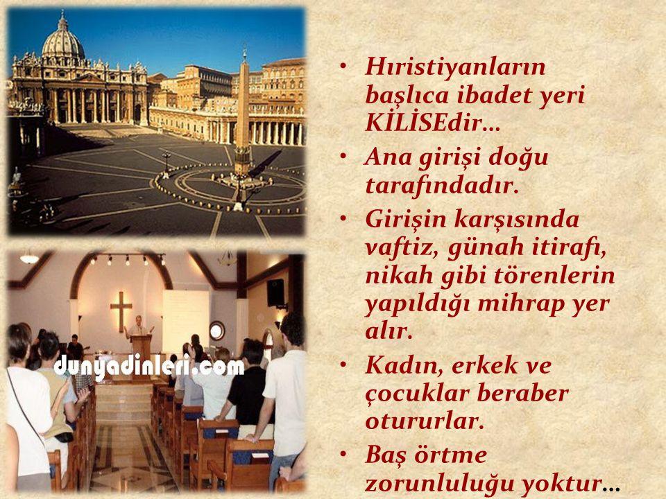 Hıristiyanların başlıca ibadet yeri KİLİSEdir…