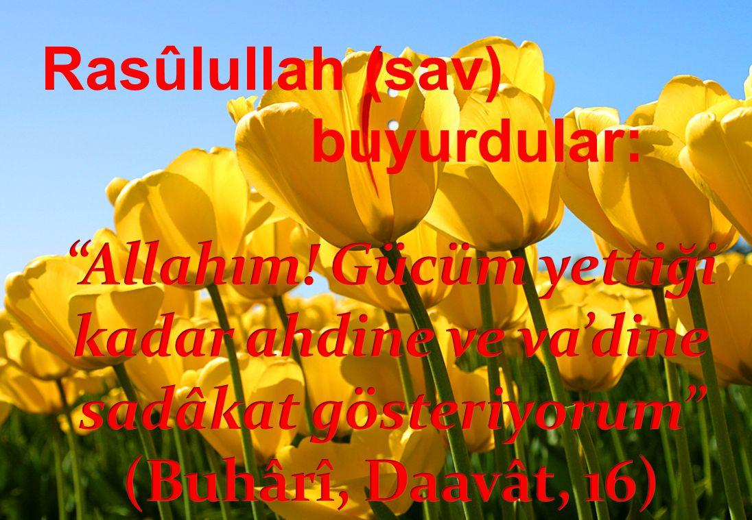 Rasûlullah (sav) buyurdular: : Allahım.