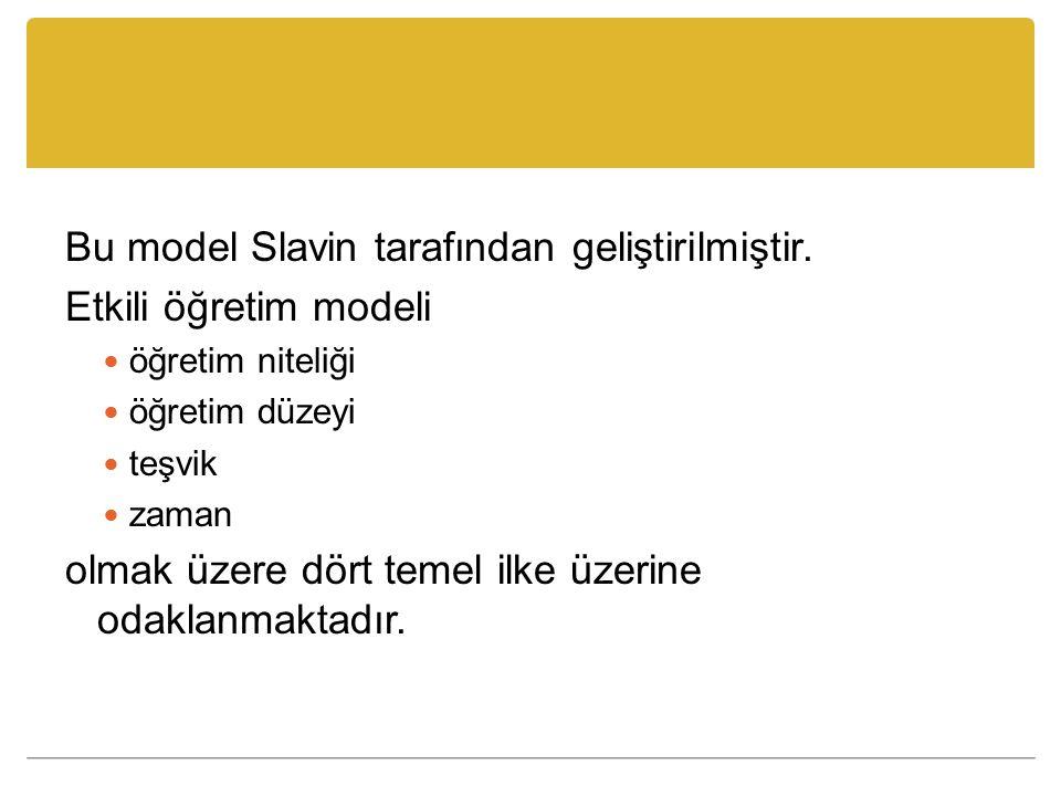 Bu model Slavin tarafından geliştirilmiştir. Etkili öğretim modeli