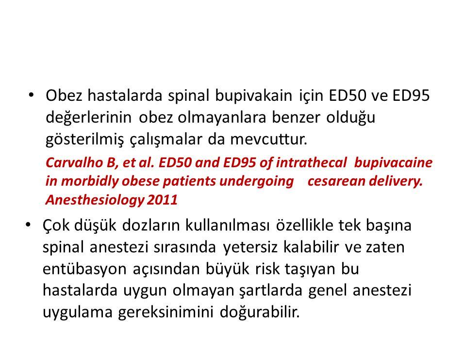 Obez hastalarda spinal bupivakain için ED50 ve ED95 değerlerinin obez olmayanlara benzer olduğu gösterilmiş çalışmalar da mevcuttur.