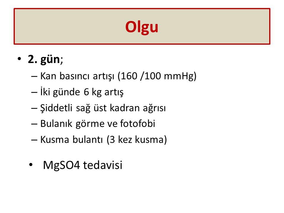 Olgu 2. gün; MgSO4 tedavisi Kan basıncı artışı (160 /100 mmHg)