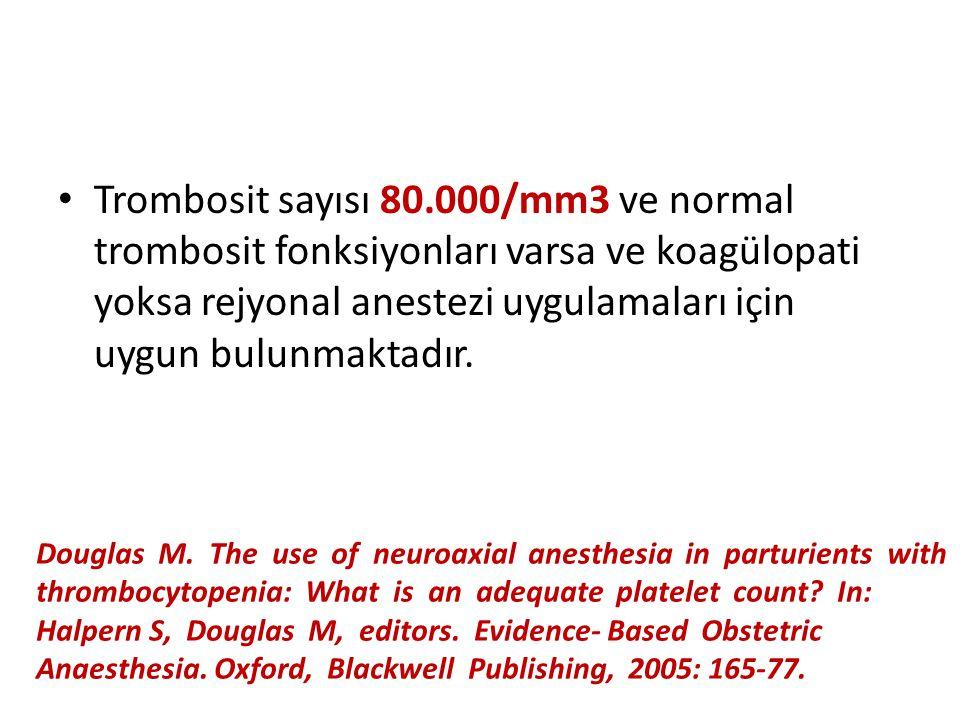 Trombosit sayısı 80.000/mm3 ve normal trombosit fonksiyonları varsa ve koagülopati yoksa rejyonal anestezi uygulamaları için uygun bulunmaktadır.