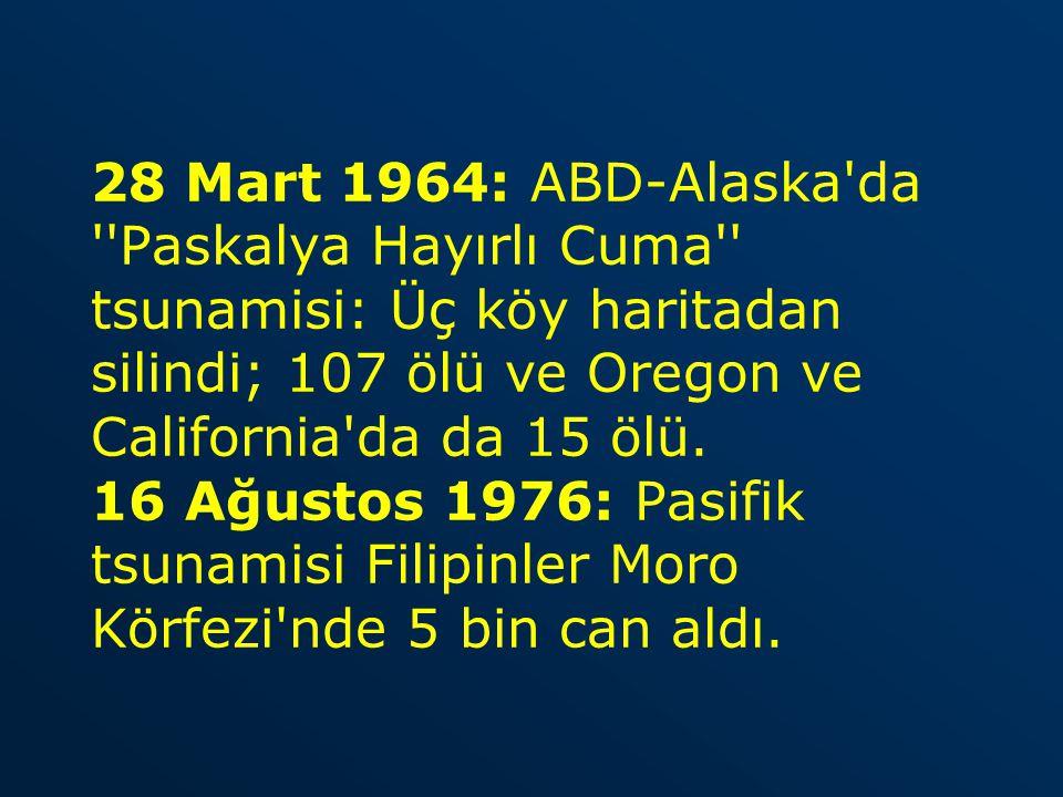 28 Mart 1964: ABD-Alaska da Paskalya Hayırlı Cuma tsunamisi: Üç köy haritadan silindi; 107 ölü ve Oregon ve California da da 15 ölü.