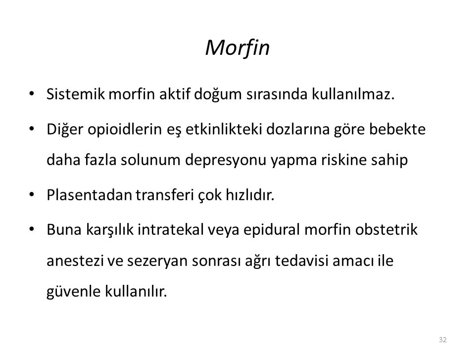 Morfin Sistemik morfin aktif doğum sırasında kullanılmaz.