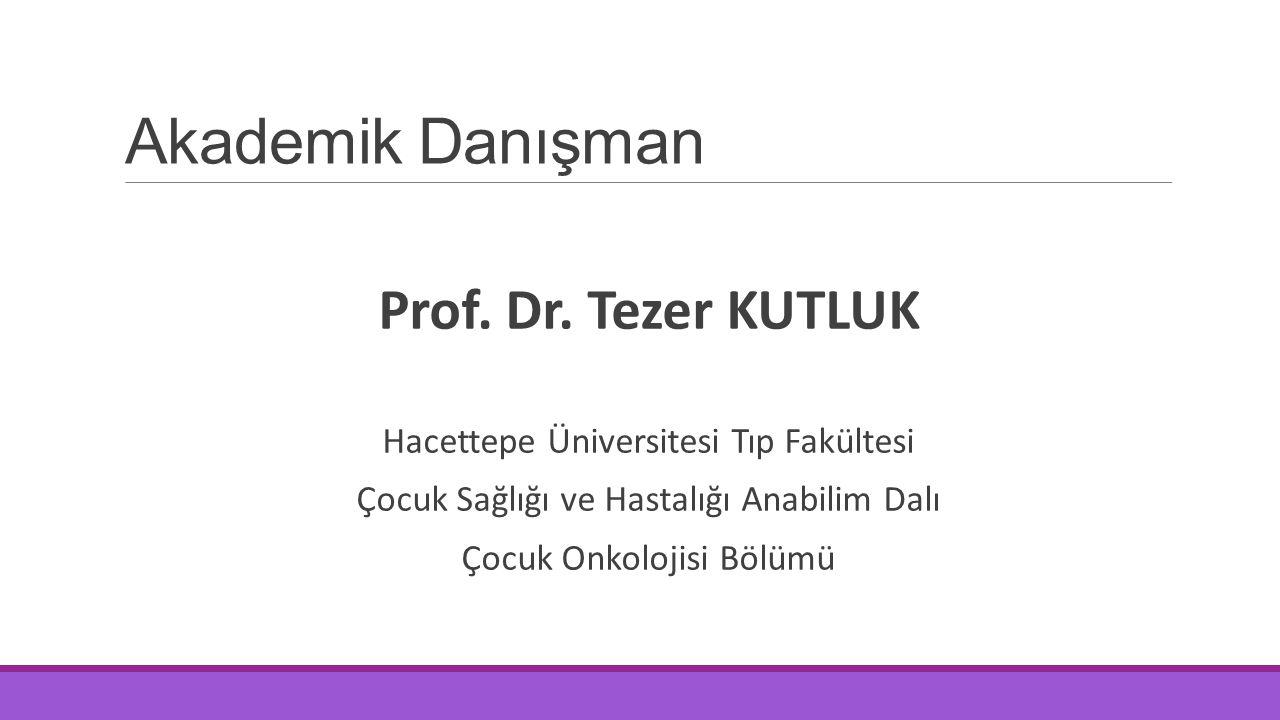 Akademik Danışman Prof. Dr. Tezer KUTLUK
