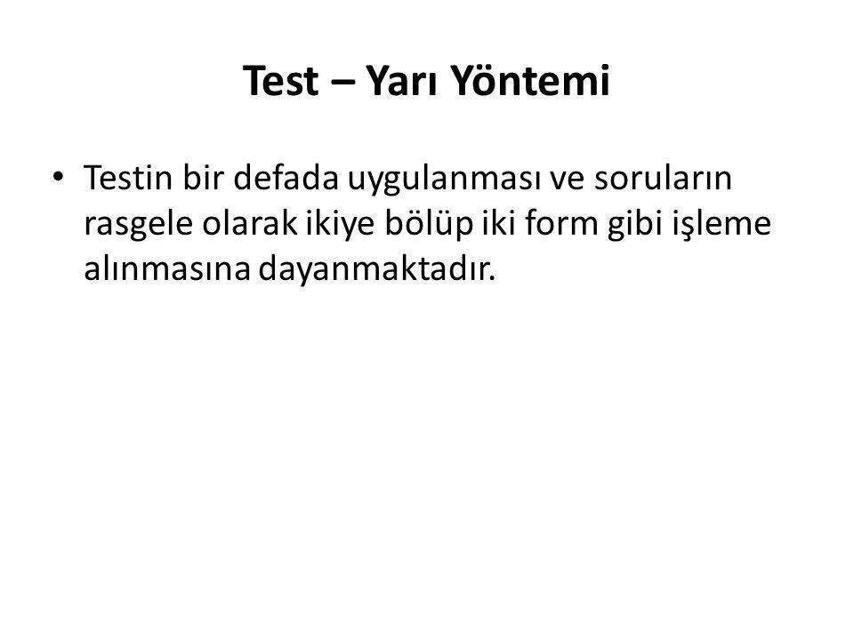 Test – Yarı Yöntemi Testin bir defada uygulanması ve soruların rasgele olarak ikiye bölüp iki form gibi işleme alınmasına dayanmaktadır.