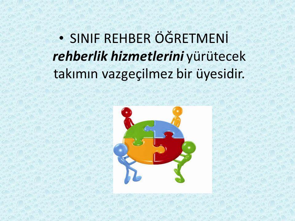 SINIF REHBER ÖĞRETMENİ rehberlik hizmetlerini yürütecek takımın vazgeçilmez bir üyesidir.
