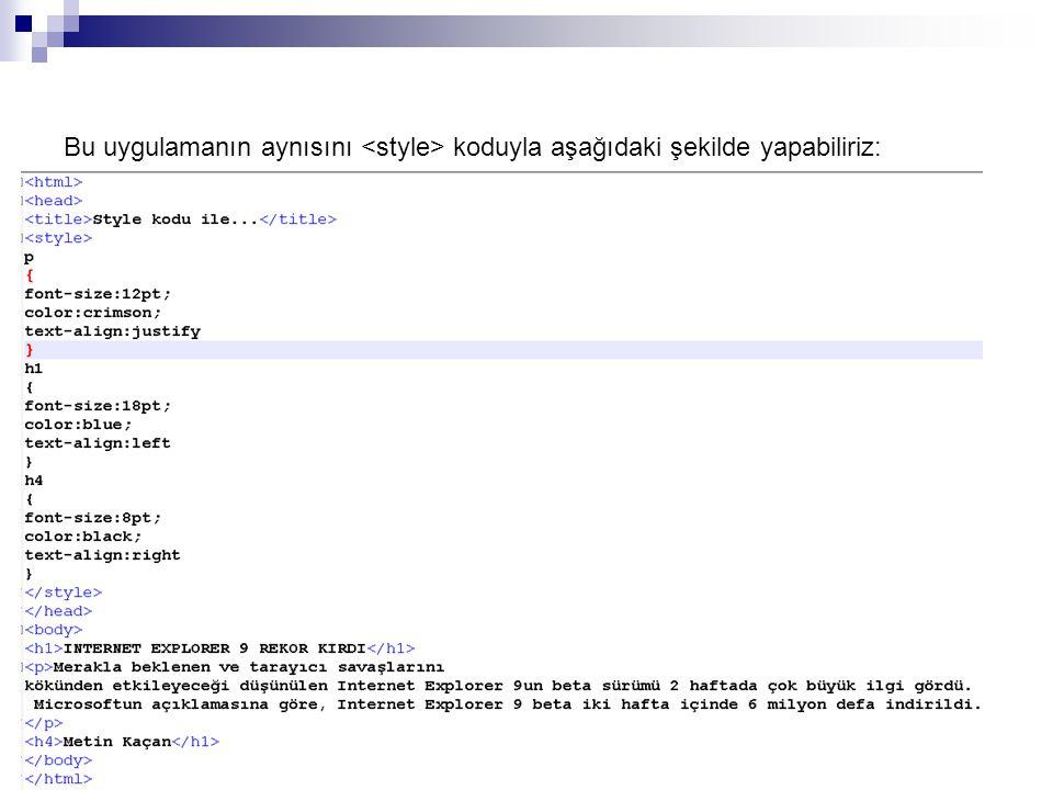 Bu uygulamanın aynısını <style> koduyla aşağıdaki şekilde yapabiliriz: