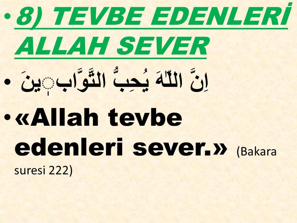 8) TEVBE EDENLERİ ALLAH SEVER