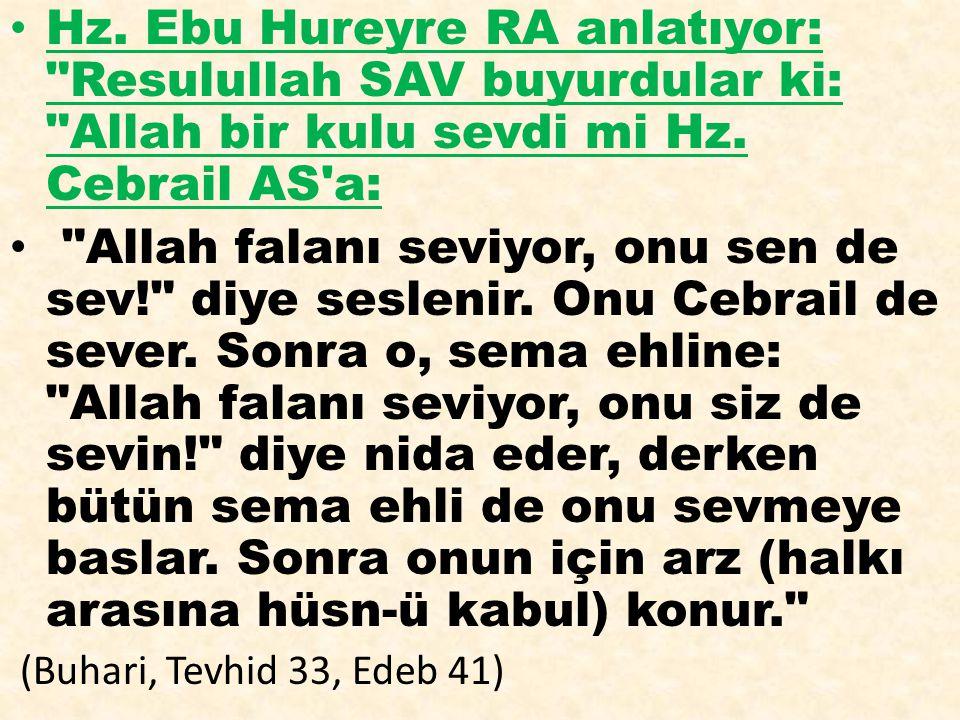 Hz. Ebu Hureyre RA anlatıyor: Resulullah SAV buyurdular ki: Allah bir kulu sevdi mi Hz. Cebrail AS a: