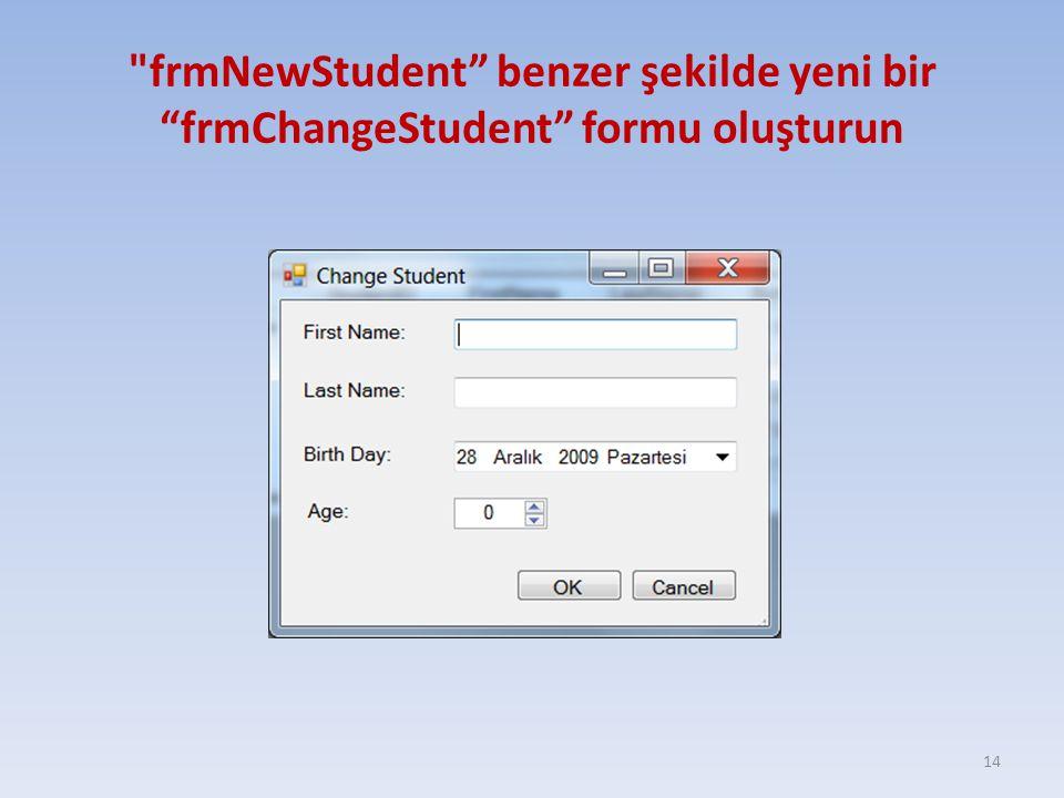 frmNewStudent benzer şekilde yeni bir frmChangeStudent formu oluşturun
