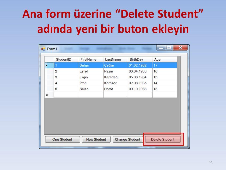 Ana form üzerine Delete Student adında yeni bir buton ekleyin
