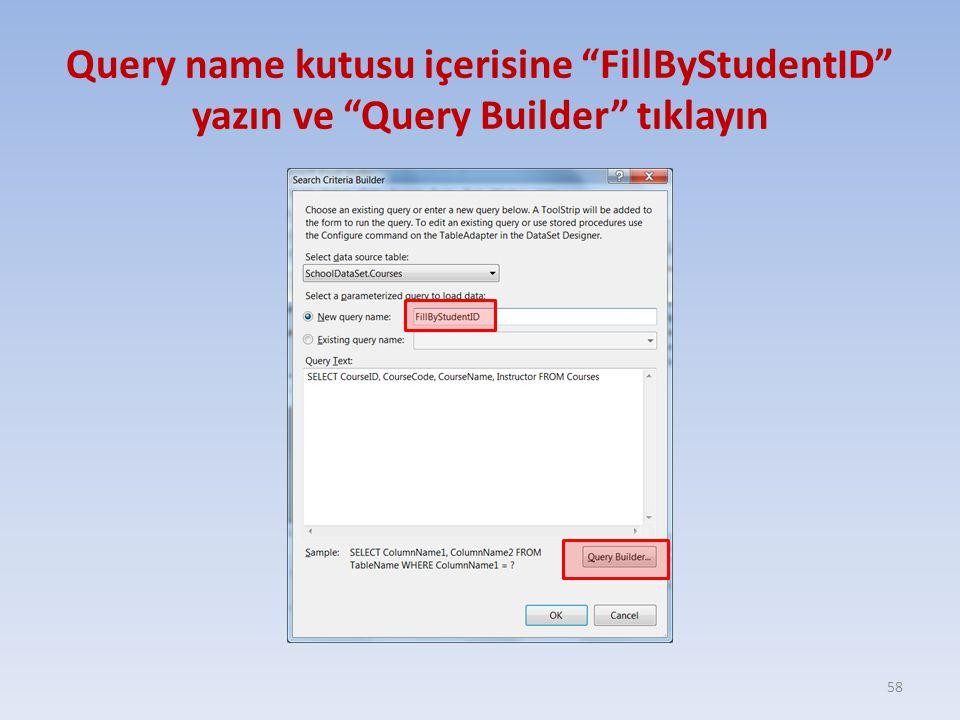 Query name kutusu içerisine FillByStudentID yazın ve Query Builder tıklayın