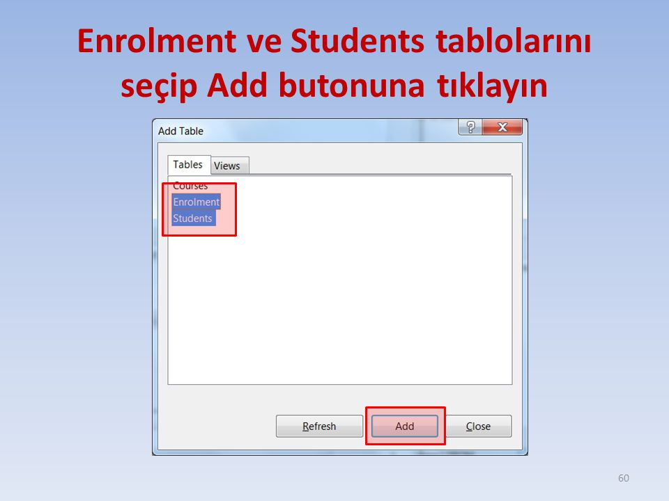 Enrolment ve Students tablolarını seçip Add butonuna tıklayın