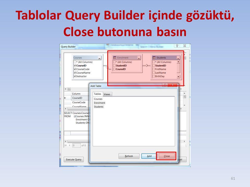 Tablolar Query Builder içinde gözüktü, Close butonuna basın