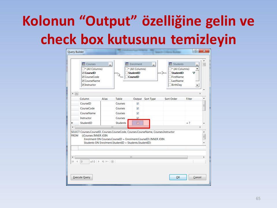 Kolonun Output özelliğine gelin ve check box kutusunu temizleyin