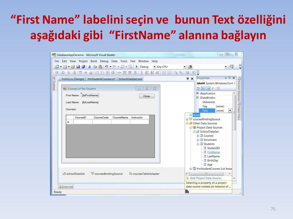 First Name labelini seçin ve bunun Text özelliğini aşağıdaki gibi FirstName alanına bağlayın