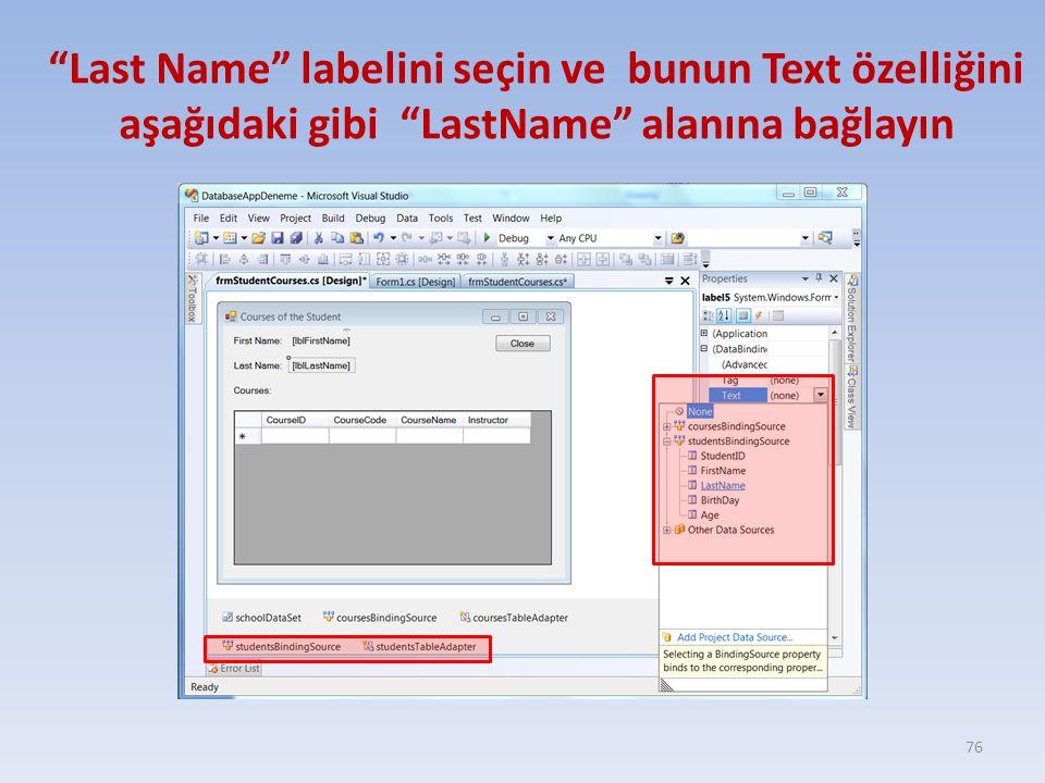 Last Name labelini seçin ve bunun Text özelliğini aşağıdaki gibi LastName alanına bağlayın