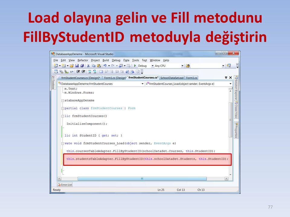 Load olayına gelin ve Fill metodunu FillByStudentID metoduyla değiştirin