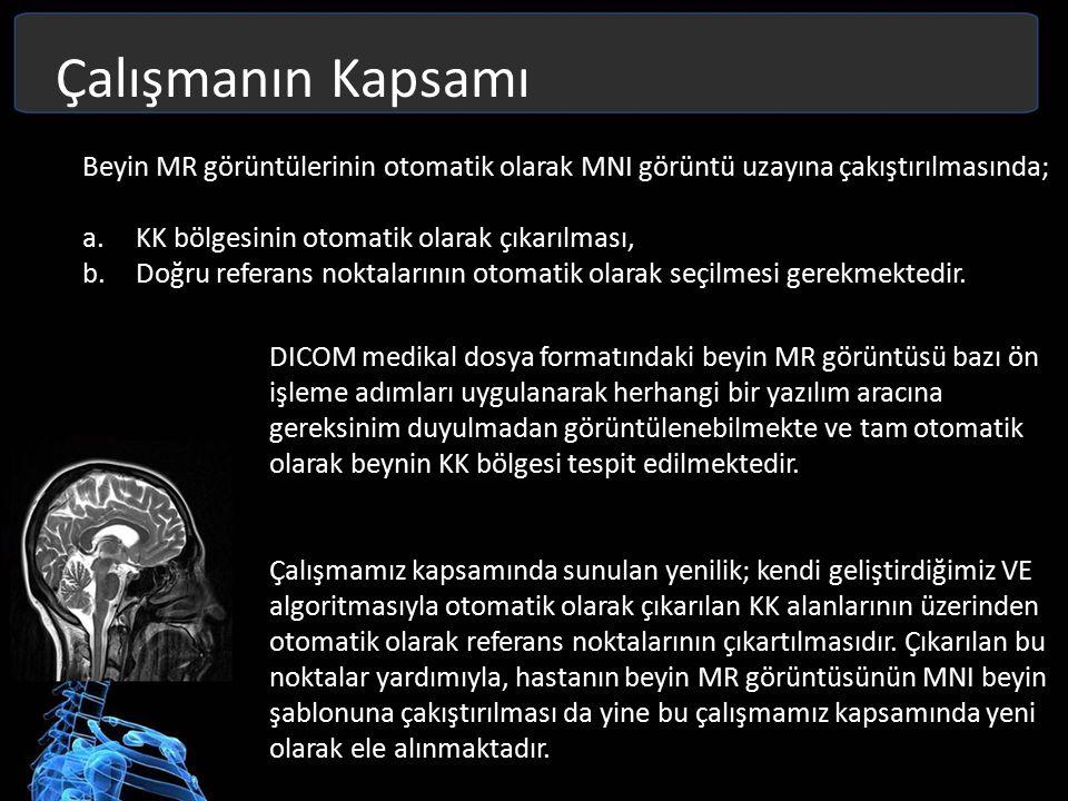 Çalışmanın Kapsamı Beyin MR görüntülerinin otomatik olarak MNI görüntü uzayına çakıştırılmasında; KK bölgesinin otomatik olarak çıkarılması,