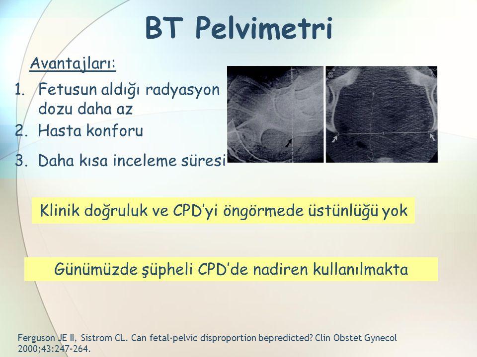 BT Pelvimetri Avantajları: Fetusun aldığı radyasyon dozu daha az