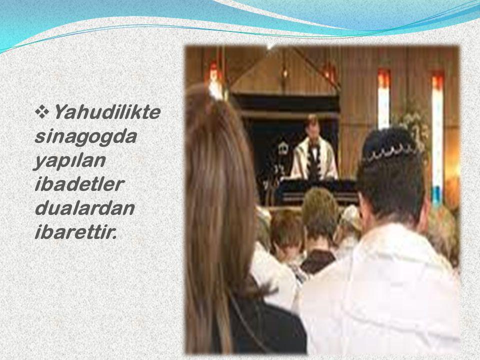 Yahudilikte sinagogda yapılan ibadetler dualardan ibarettir.