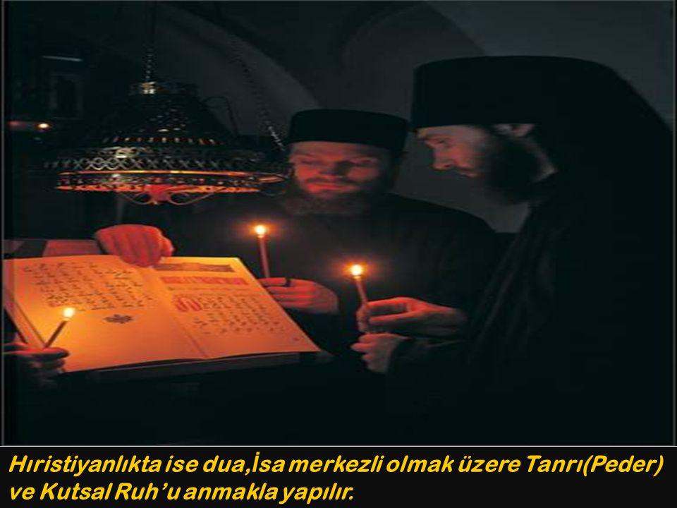 Hıristiyanlıkta ise dua,İsa merkezli olmak üzere Tanrı(Peder) ve Kutsal Ruh'u anmakla yapılır.