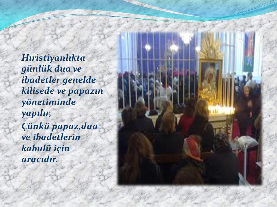 Hıristiyanlıkta günlük dua ve ibadetler genelde kilisede ve papazın yönetiminde yapılır,