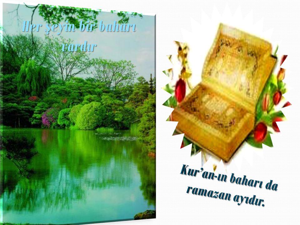 Her şeyin bir baharı vardır Kur'an-ın baharı da ramazan ayıdır.
