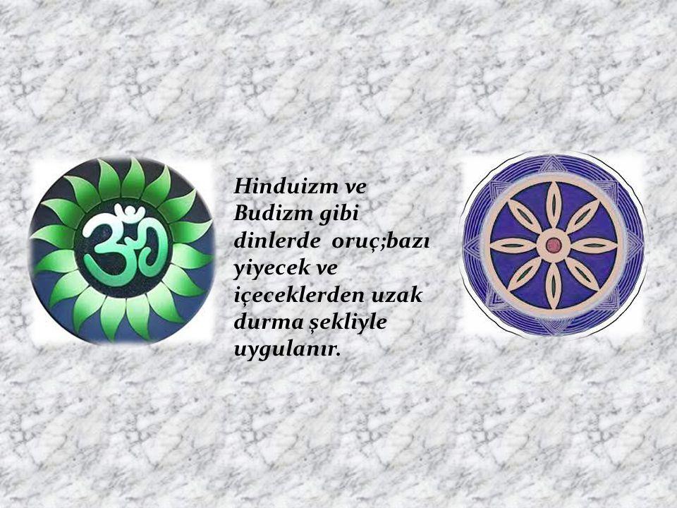 Hinduizm ve Budizm gibi dinlerde oruç;bazı yiyecek ve içeceklerden uzak durma şekliyle uygulanır.