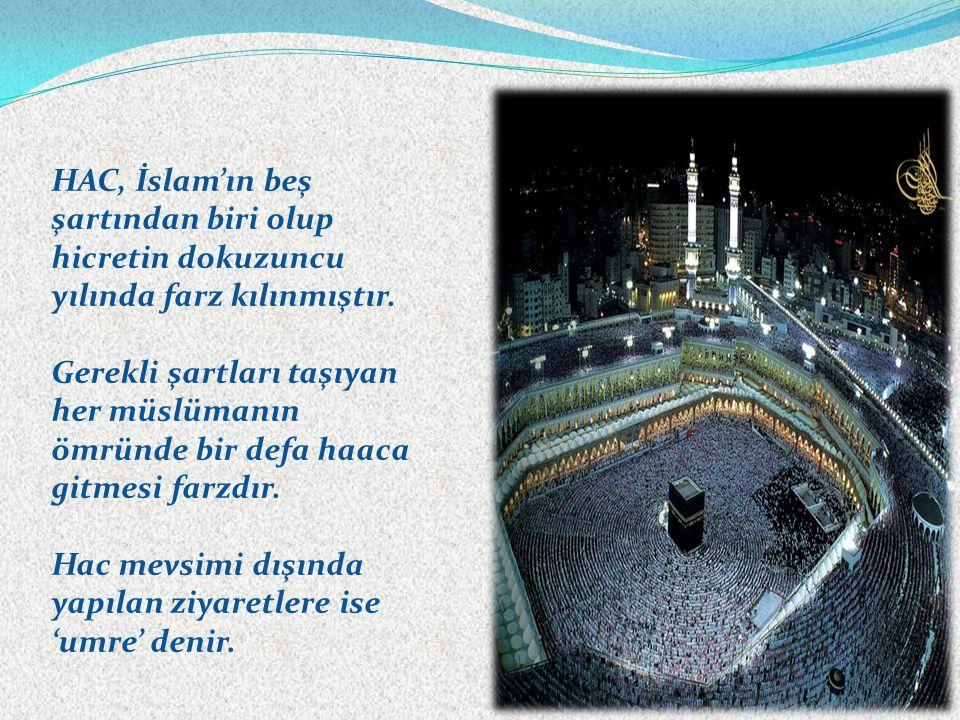 HAC, İslam'ın beş şartından biri olup hicretin dokuzuncu yılında farz kılınmıştır.