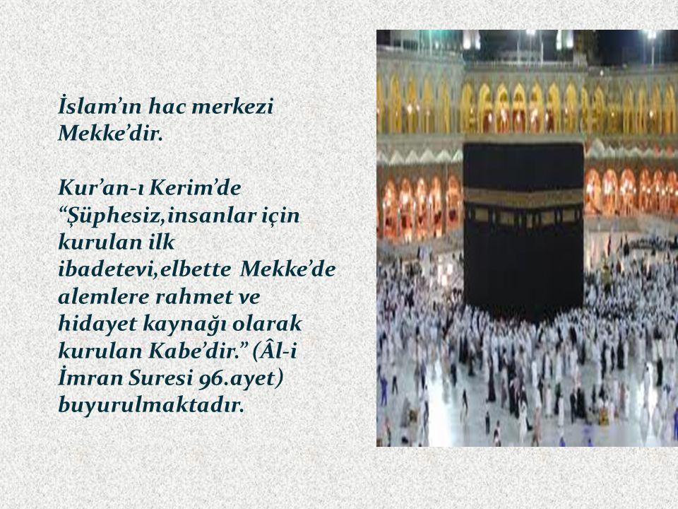 İslam'ın hac merkezi Mekke'dir.