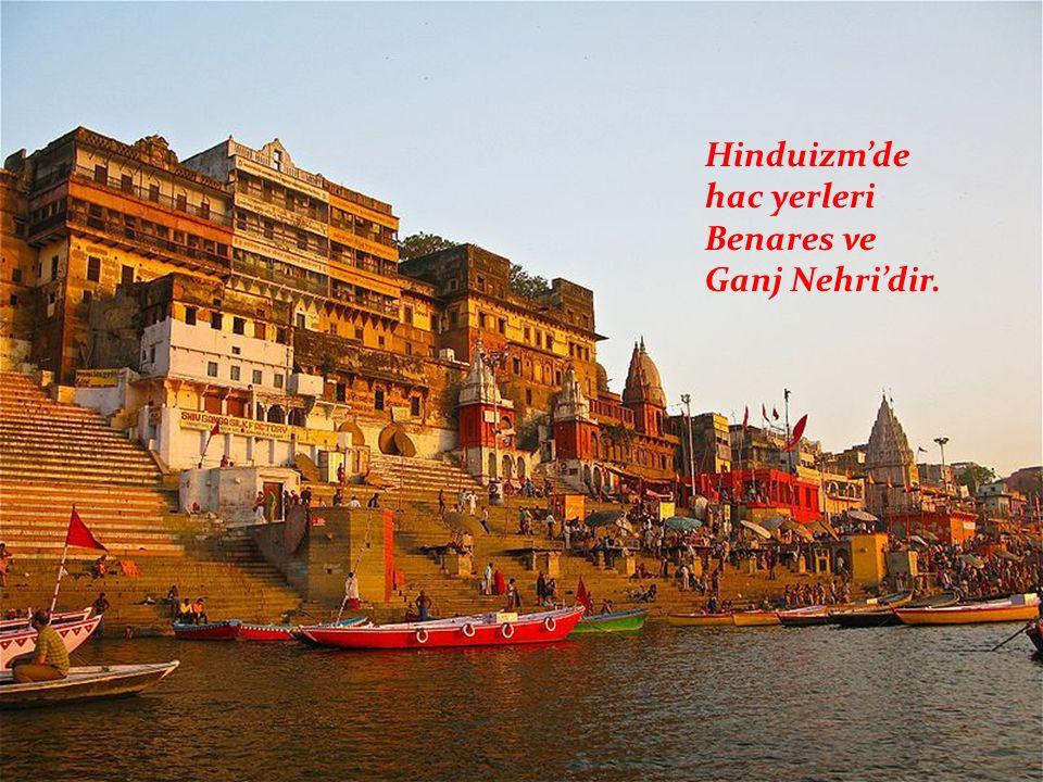 Hinduizm'de hac yerleri Benares ve Ganj Nehri'dir.