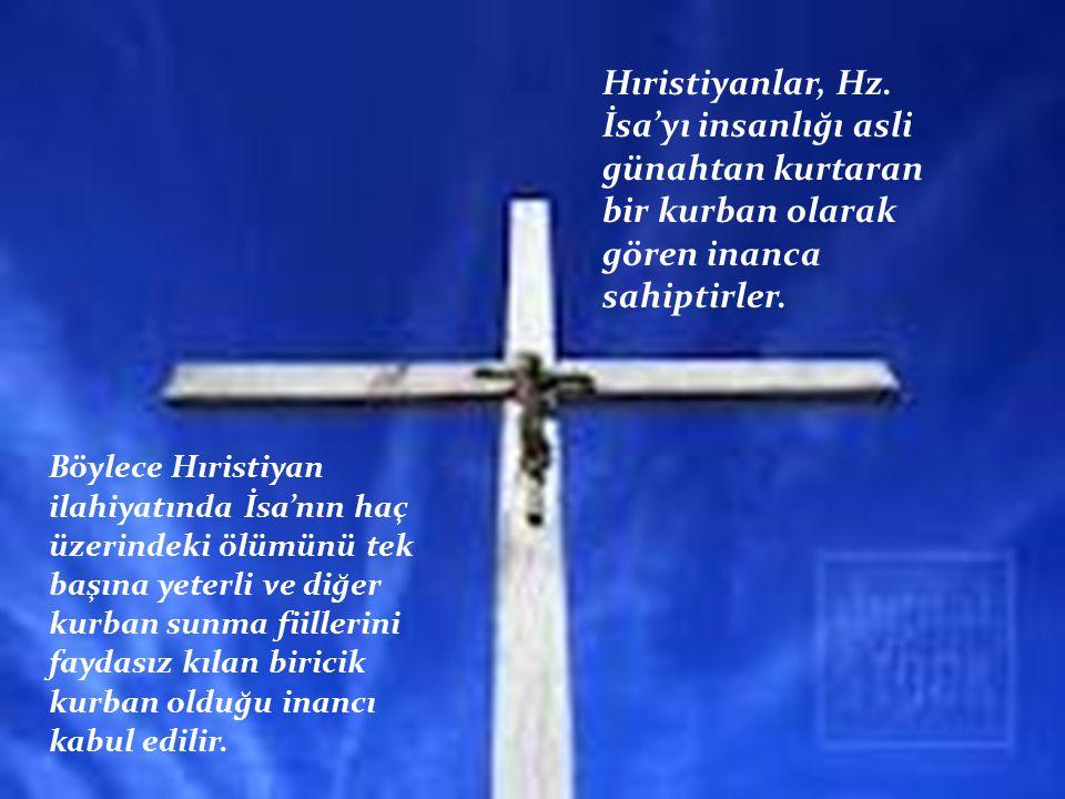 Hıristiyanlar, Hz. İsa'yı insanlığı asli günahtan kurtaran bir kurban olarak gören inanca sahiptirler.