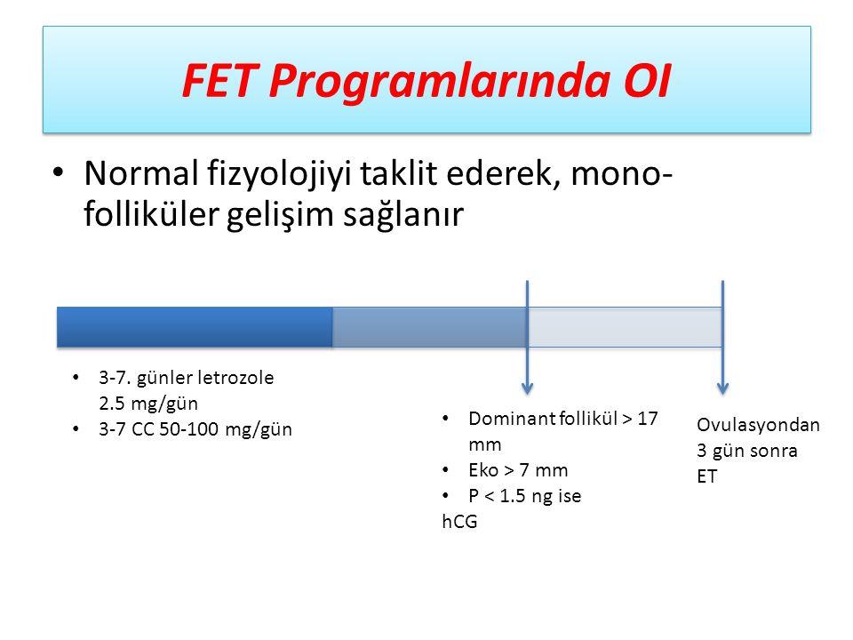 FET Programlarında OI Normal fizyolojiyi taklit ederek, mono-folliküler gelişim sağlanır. 3-7. günler letrozole 2.5 mg/gün.