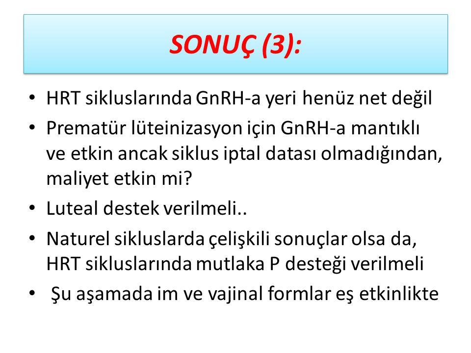 SONUÇ (3): HRT sikluslarında GnRH-a yeri henüz net değil