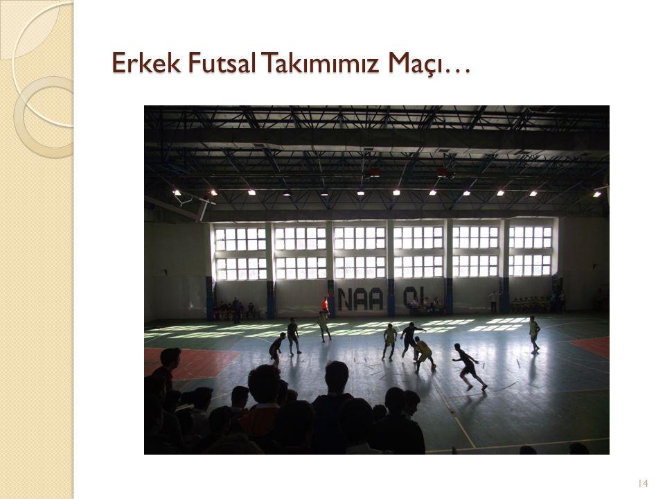 Erkek Futsal Takımımız Maçı…
