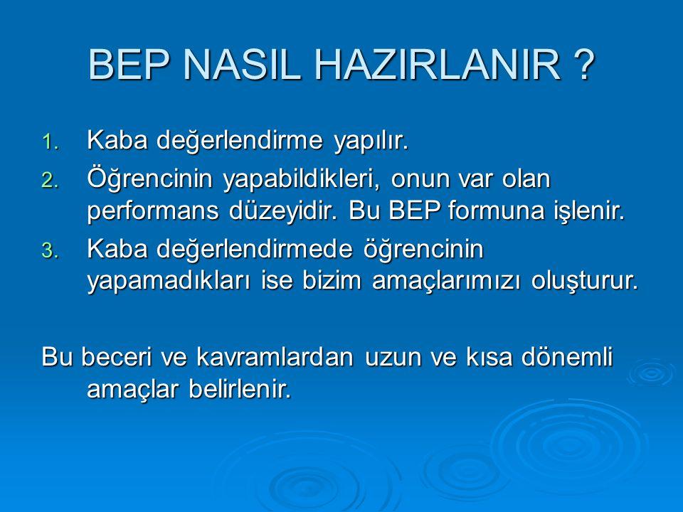 BEP NASIL HAZIRLANIR Kaba değerlendirme yapılır.