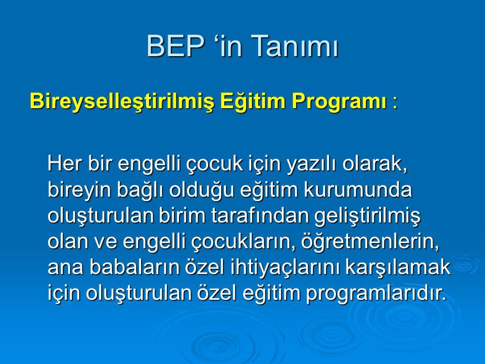 BEP 'in Tanımı Bireyselleştirilmiş Eğitim Programı :