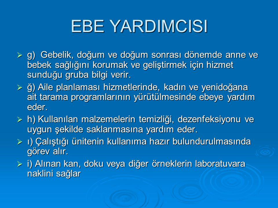 EBE YARDIMCISI g) Gebelik, doğum ve doğum sonrası dönemde anne ve bebek sağlığını korumak ve geliştirmek için hizmet sunduğu gruba bilgi verir.