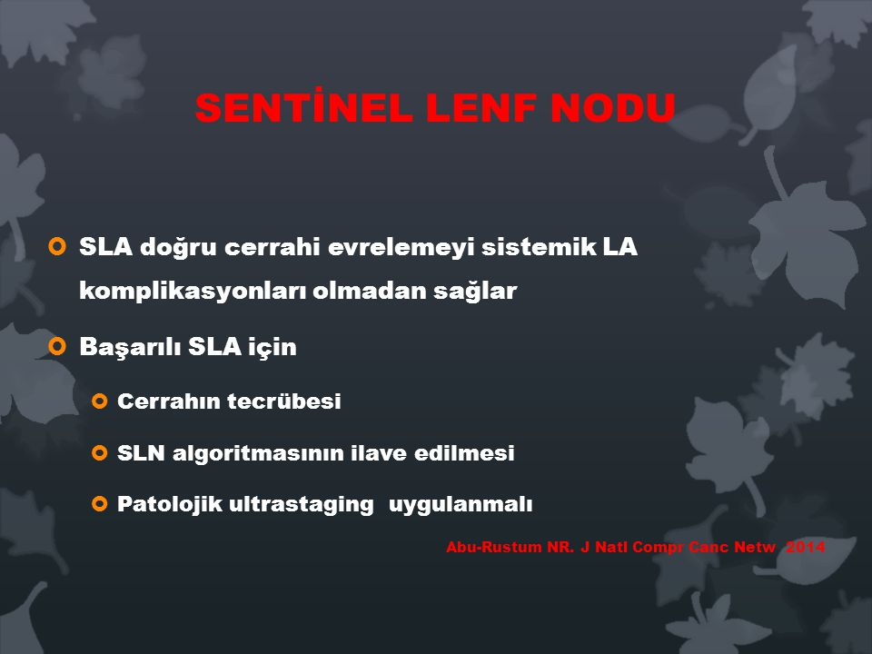 SENTİNEL LENF NODU SLA doğru cerrahi evrelemeyi sistemik LA komplikasyonları olmadan sağlar. Başarılı SLA için.