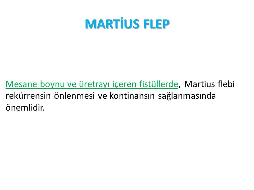 MARTİUS FLEP Mesane boynu ve üretrayı içeren fistüllerde, Martius flebi rekürrensin önlenmesi ve kontinansın sağlanmasında önemlidir.