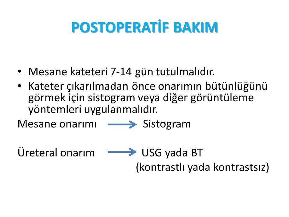 POSTOPERATİF BAKIM Mesane kateteri 7-14 gün tutulmalıdır.