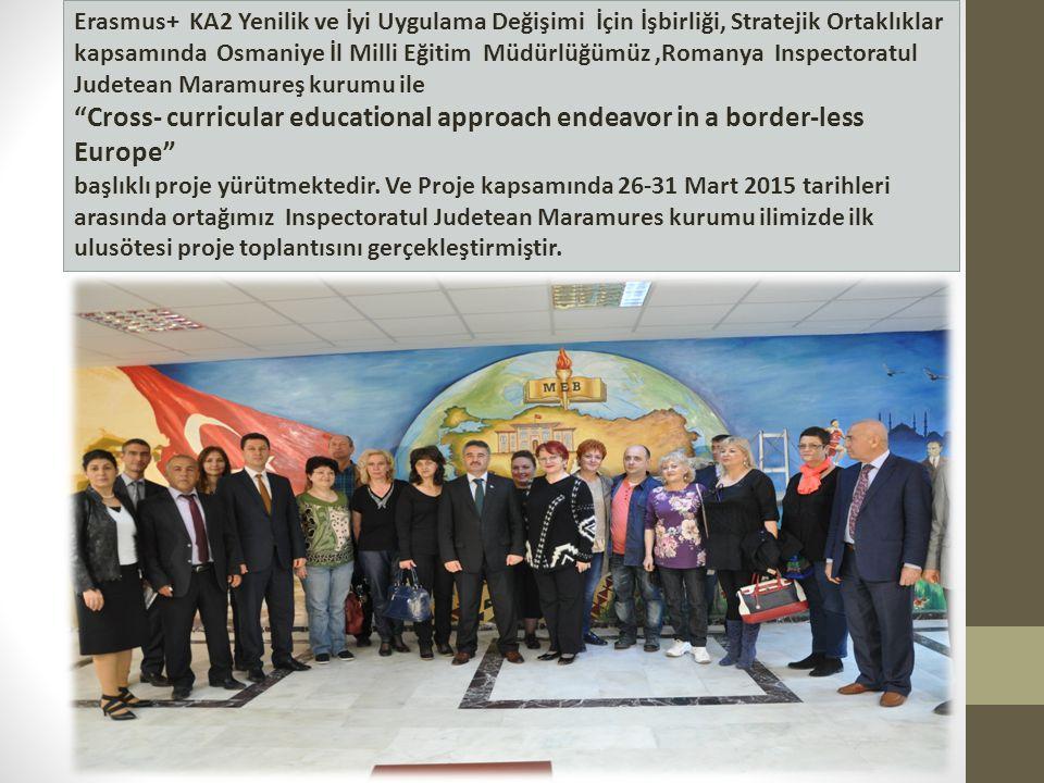 Erasmus+ KA2 Yenilik ve İyi Uygulama Değişimi İçin İşbirliği, Stratejik Ortaklıklar kapsamında Osmaniye İl Milli Eğitim Müdürlüğümüz ,Romanya Inspectoratul Judetean Maramureş kurumu ile