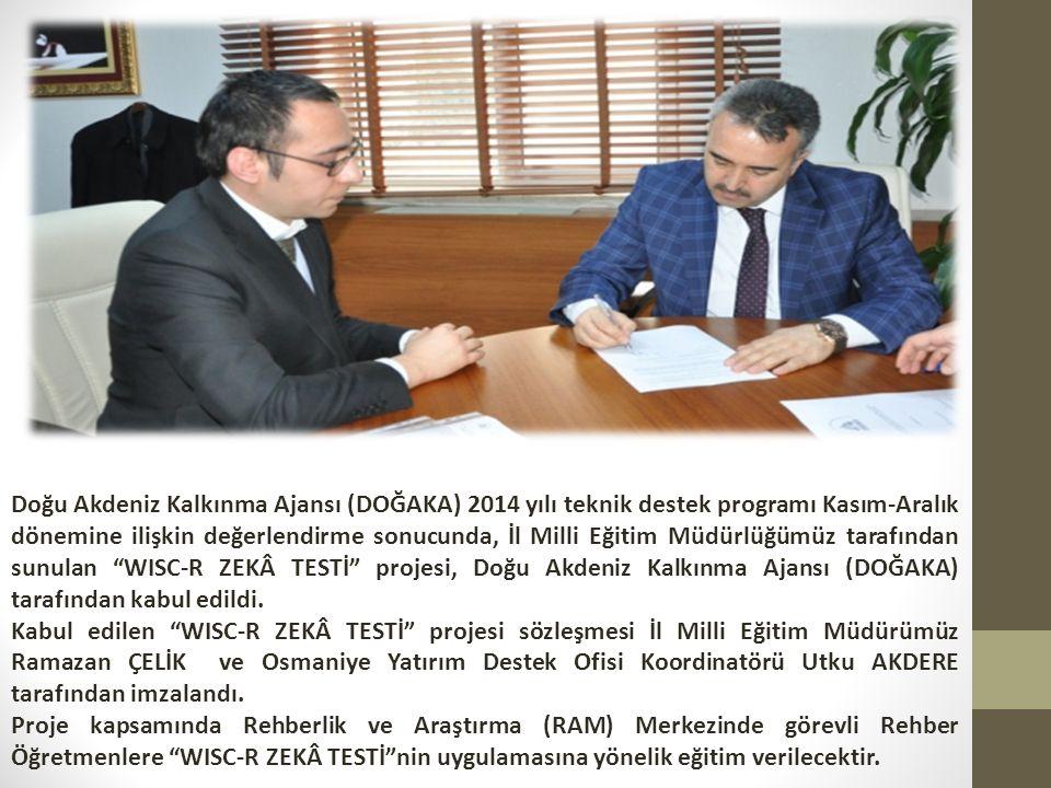 Doğu Akdeniz Kalkınma Ajansı (DOĞAKA) 2014 yılı teknik destek programı Kasım-Aralık dönemine ilişkin değerlendirme sonucunda, İl Milli Eğitim Müdürlüğümüz tarafından sunulan WISC-R ZEKÂ TESTİ projesi, Doğu Akdeniz Kalkınma Ajansı (DOĞAKA) tarafından kabul edildi.