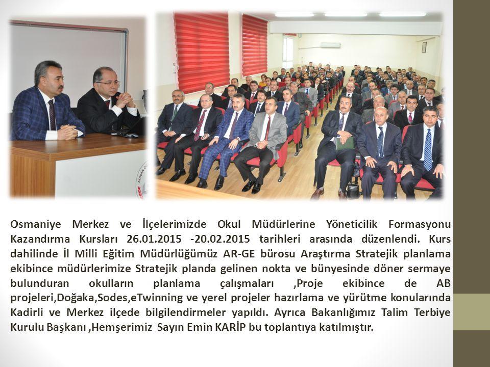 Osmaniye Merkez ve İlçelerimizde Okul Müdürlerine Yöneticilik Formasyonu Kazandırma Kursları 26.01.2015 -20.02.2015 tarihleri arasında düzenlendi.