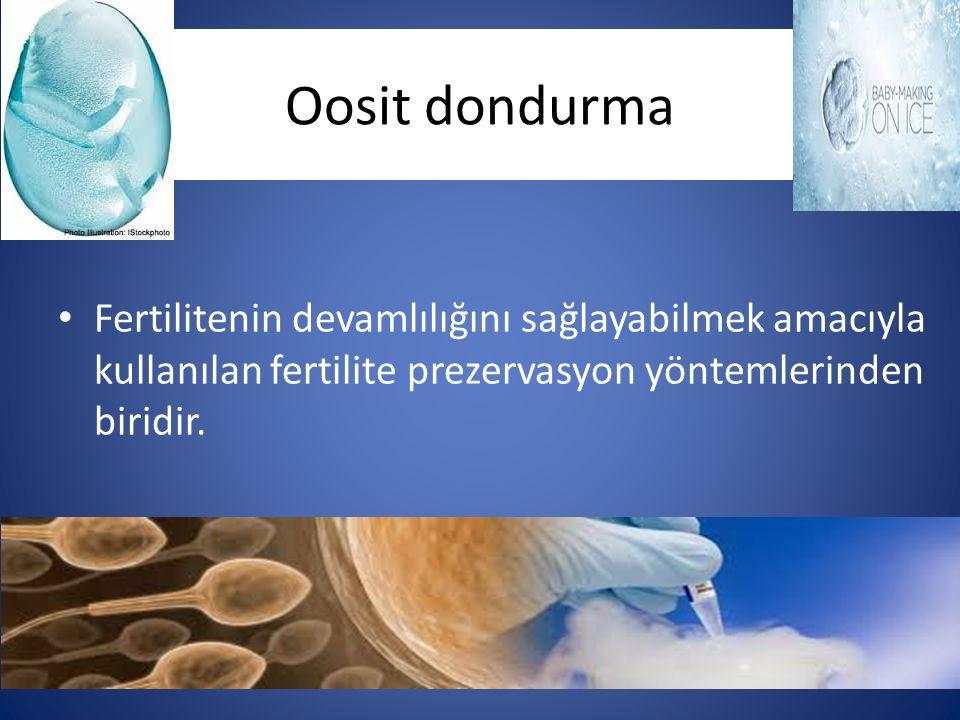 Oosit dondurma Fertilitenin devamlılığını sağlayabilmek amacıyla kullanılan fertilite prezervasyon yöntemlerinden biridir.