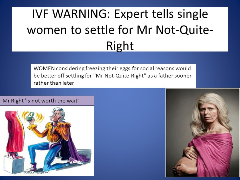 IVF WARNING: Expert tells single women to settle for Mr Not-Quite-Right