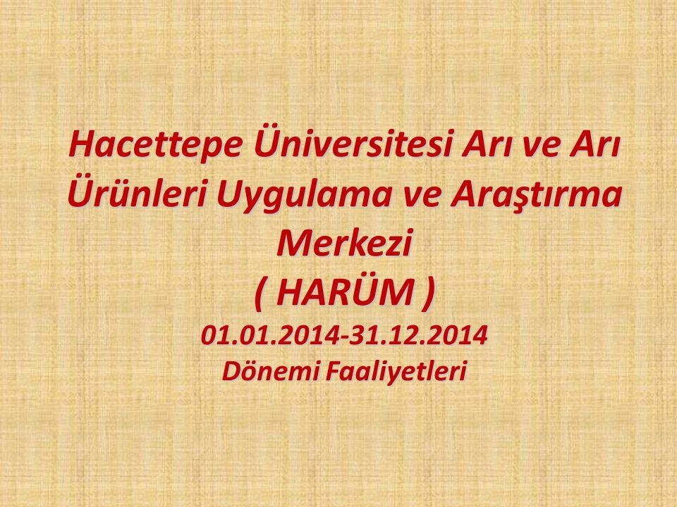 Hacettepe Üniversitesi Arı ve Arı Ürünleri Uygulama ve Araştırma Merkezi ( HARÜM ) 01.01.2014-31.12.2014 Dönemi Faaliyetleri