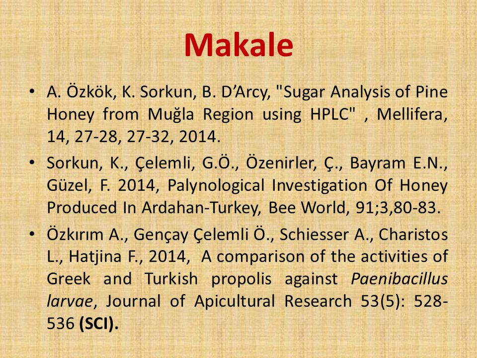 Makale A. Özkök, K. Sorkun, B. D'Arcy, Sugar Analysis of Pine Honey from Muğla Region using HPLC , Mellifera, 14, 27-28, 27-32, 2014.